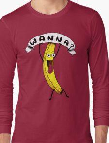 Wanna Banana? Long Sleeve T-Shirt