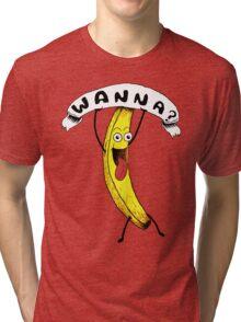 Wanna Banana? Tri-blend T-Shirt