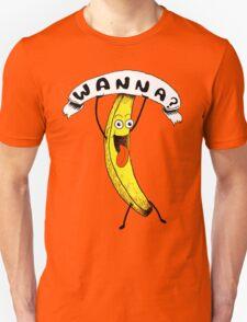 Wanna Banana? Unisex T-Shirt