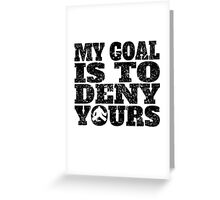 My Goal Is To Deny Yours Hockey Goalie Greeting Card