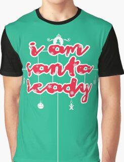 i am santa ready Graphic T-Shirt