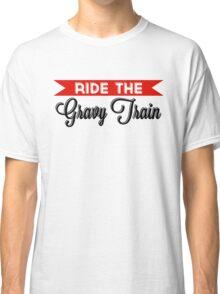 Ride The Gravy Train Classic T-Shirt