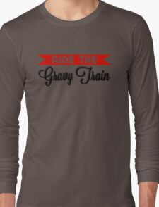 Ride The Gravy Train Long Sleeve T-Shirt