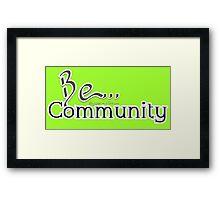 Be... Community Framed Print