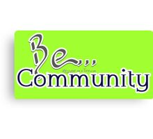Be... Community Canvas Print