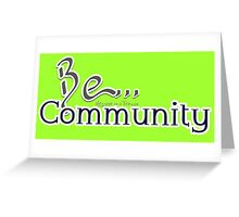 Be... Community Greeting Card