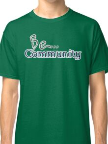 Be... Community Classic T-Shirt