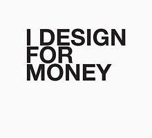 I DESIGN FOR MONEY Unisex T-Shirt