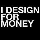 I DESIGN FOR MONEY 2 by erospsyche
