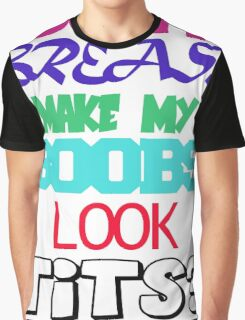 Do my breasts make my boobs look tits? Graphic T-Shirt