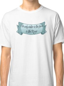 The only water in the forest is the River Classic T-Shirt