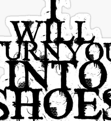 I Will Turn You Into Shoes Sticker