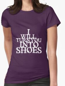 I Will Turn You Into Shoes (White) T-Shirt