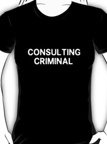 I'm a consulting criminal T-Shirt