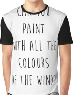 Can you Paint with all the Colours of the Wind? (Tumblr-esque) Graphic T-Shirt