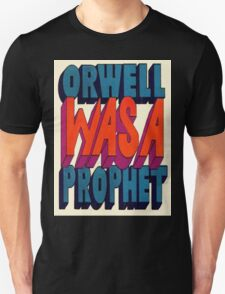 Orwell Was A Prophet Unisex T-Shirt