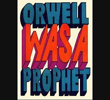 Orwell Was A Prophet Unisex T-Shirt