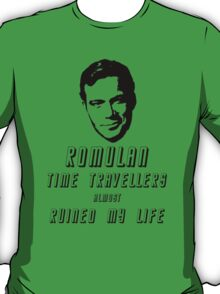 Romulan time travellers almost ruined my life  T-Shirt