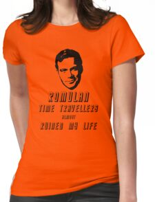 Romulan time travellers almost ruined my life  Womens Fitted T-Shirt