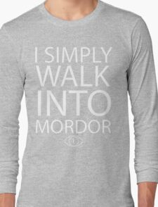 I simply walk into Mordor Long Sleeve T-Shirt