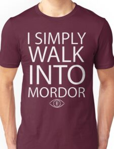 I simply walk into Mordor Unisex T-Shirt