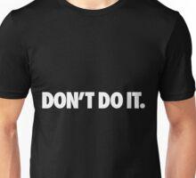 DON'T DO IT. Unisex T-Shirt