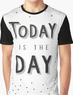 TODAY IS THE DAY Graphic T-Shirt