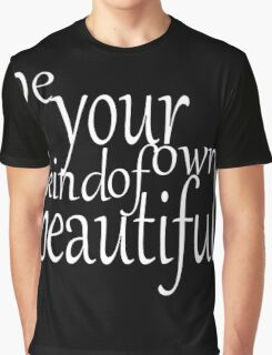 Be Your Own Kind Of Beautiful Graphic T-Shirt