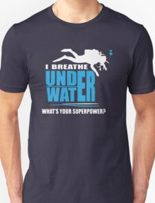Scuba diver - I breathe underwater T-Shirt