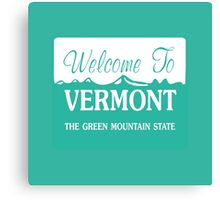 Welcome to Vermont, Road Sign, USA Canvas Print