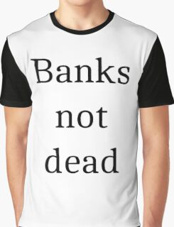 Banks not dead Graphic T-Shirt