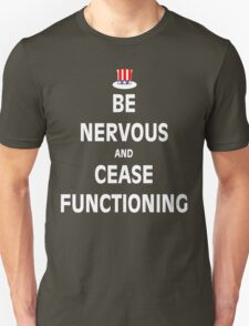 Be Nervous and Cease Functioning T-Shirt