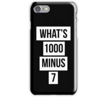 what's 1000 minus 7? iPhone Case/Skin