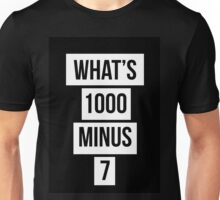 what's 1000 minus 7? Unisex T-Shirt