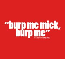 'burp me mick...' Kids Tee