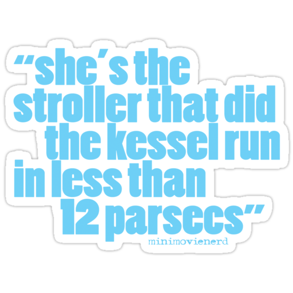 'she's the stroller that did the kessel run...' by minimovienerd