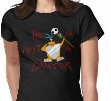 He is not a doctor Womens Fitted T-Shirt