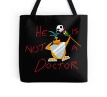 He is not a doctor Tote Bag