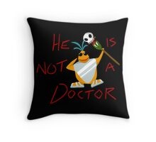 He is not a doctor Throw Pillow