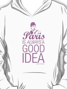 Paris is always a good idea - Audrey Hepburn T-Shirt