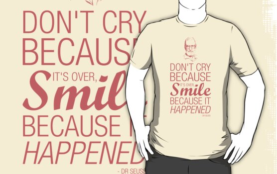 Smile because it happened - Dr Seuss by KillbotClothing