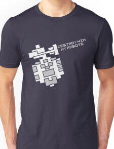 Destroy him, my robots Unisex T-Shirt