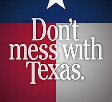 Don't Mess With Texas by Jeff Vorzimmer
