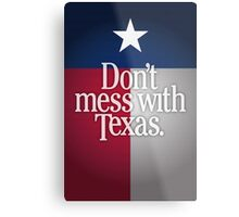 Don't Mess With Texas Metal Print