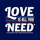 Love is All You Need | Funny Slogan by BootsBoots