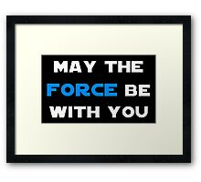 May the Force Be With You - Blue Framed Print