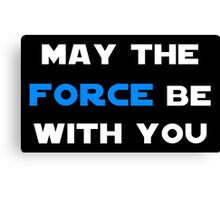 May the Force Be With You - Blue Canvas Print