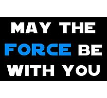 May the Force Be With You - Blue Photographic Print