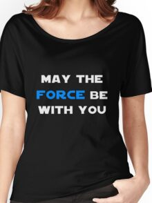 May the Force Be With You - Blue Women's Relaxed Fit T-Shirt