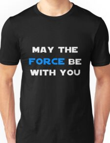 May the Force Be With You - Blue Unisex T-Shirt